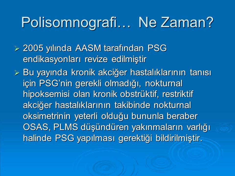 Polisomnografi… Ne Zaman?  2005 yılında AASM tarafından PSG endikasyonları revize edilmiştir  Bu yayında kronik akciğer hastalıklarının tanısı için
