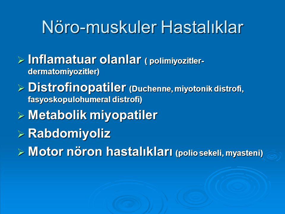 Nöro-muskuler Hastalıklar  Inflamatuar olanlar ( polimiyozitler- dermatomiyozitler)  Distrofinopatiler (Duchenne, miyotonik distrofi, fasyoskopulohu