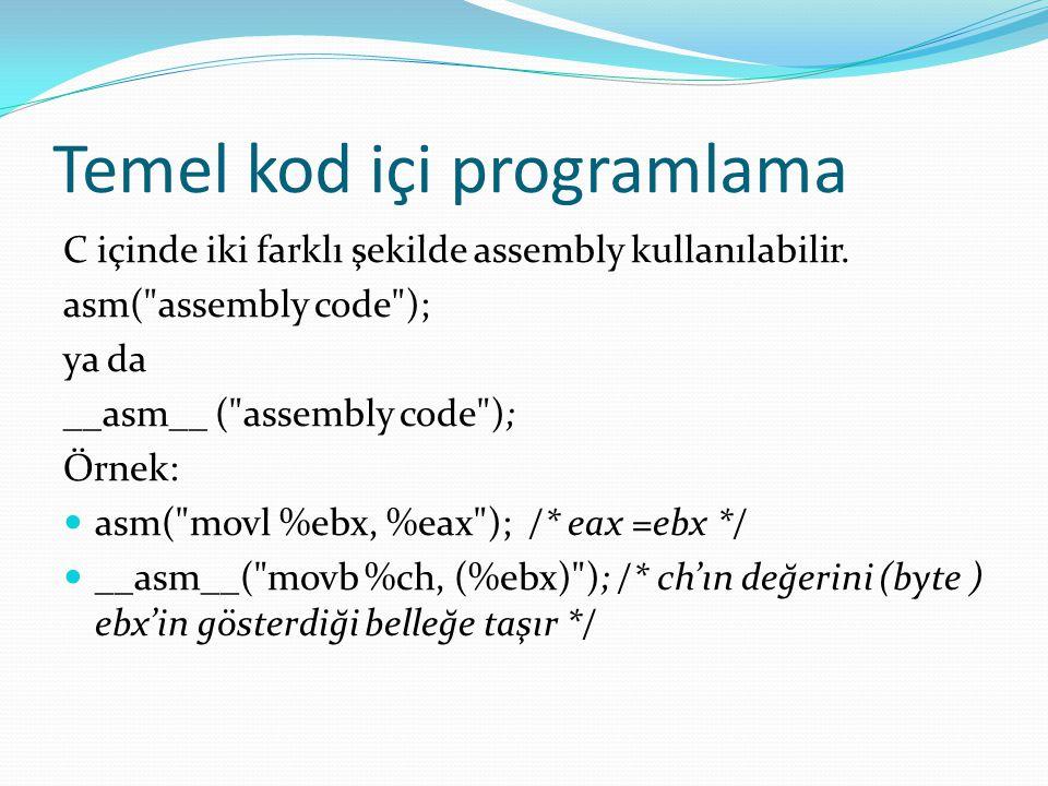 Temel kod içi programlama C içinde iki farklı şekilde assembly kullanılabilir. asm(