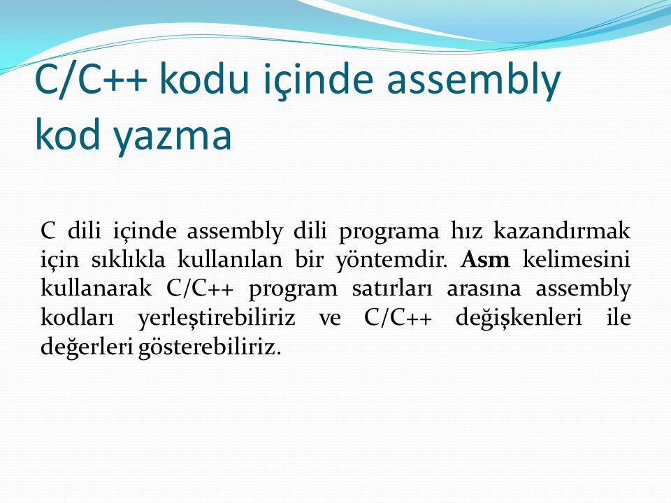 C/C++ kodu içinde assembly kod yazma C dili içinde assembly dili programa hız kazandırmak için sıklıkla kullanılan bir yöntemdir. Asm kelimesini kulla