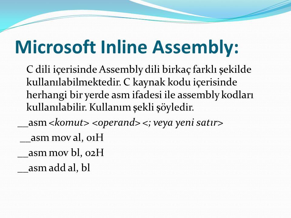 Microsoft Inline Assembly: C dili içerisinde Assembly dili birkaç farklı şekilde kullanılabilmektedir. C kaynak kodu içerisinde herhangi bir yerde asm