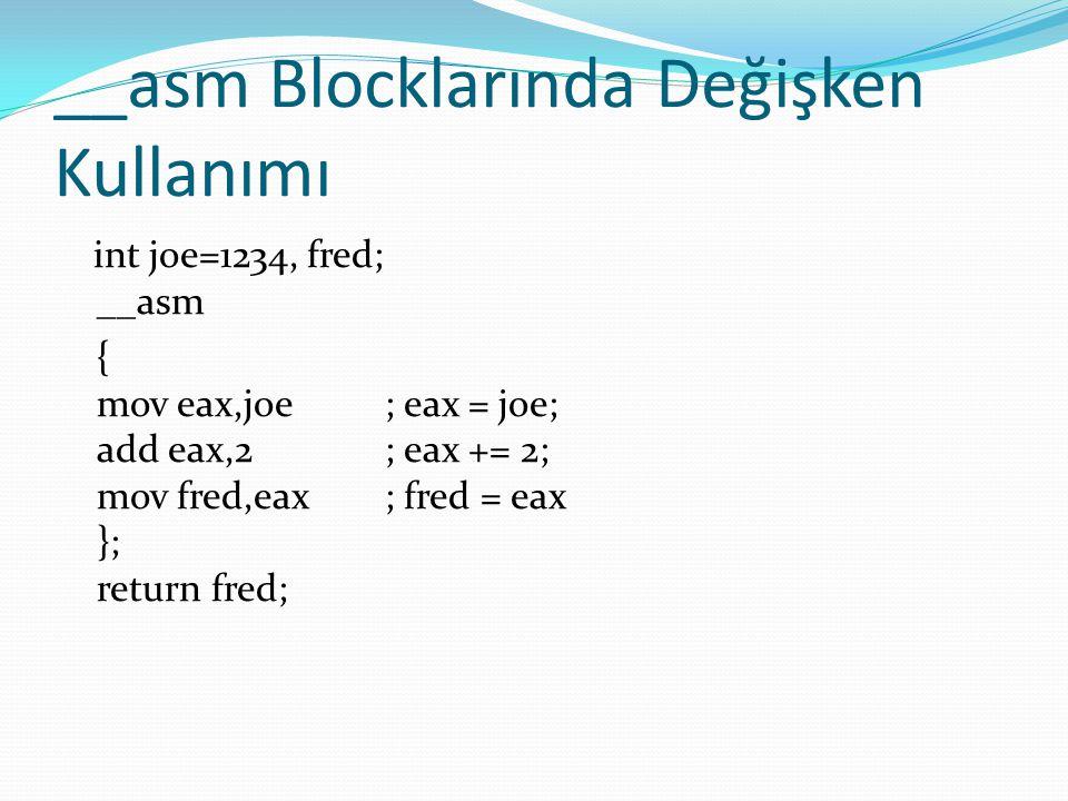 __asm Blocklarında Değişken Kullanımı int joe=1234, fred; __asm { mov eax,joe ; eax = joe; add eax,2 ; eax += 2; mov fred,eax ; fred = eax }; return f