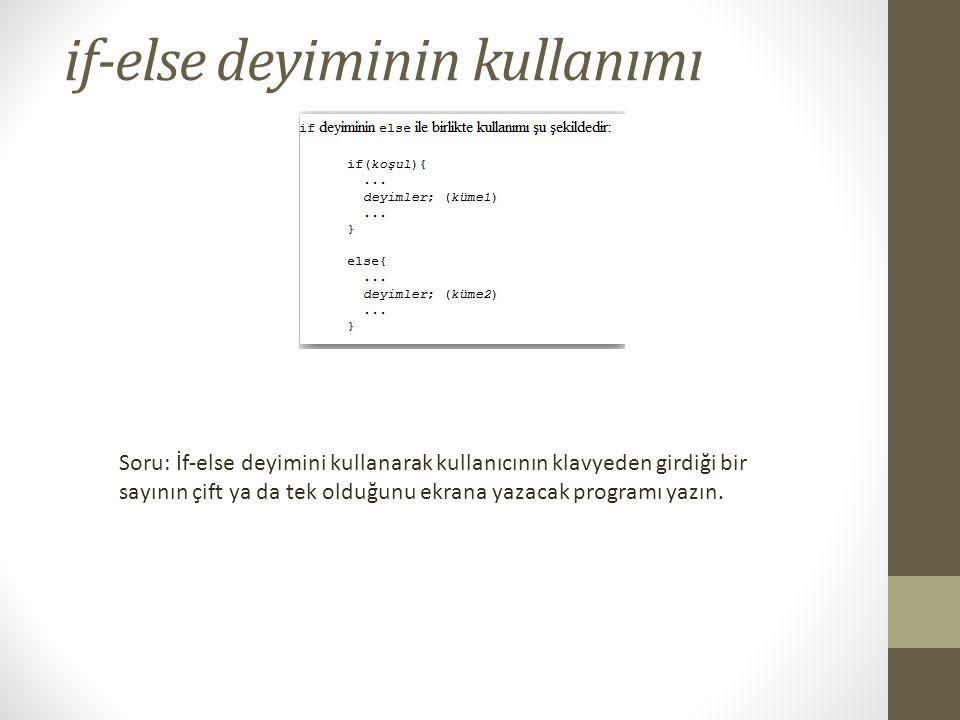 if-else deyiminin kullanımı Soru: İf-else deyimini kullanarak kullanıcının klavyeden girdiği bir sayının çift ya da tek olduğunu ekrana yazacak progra