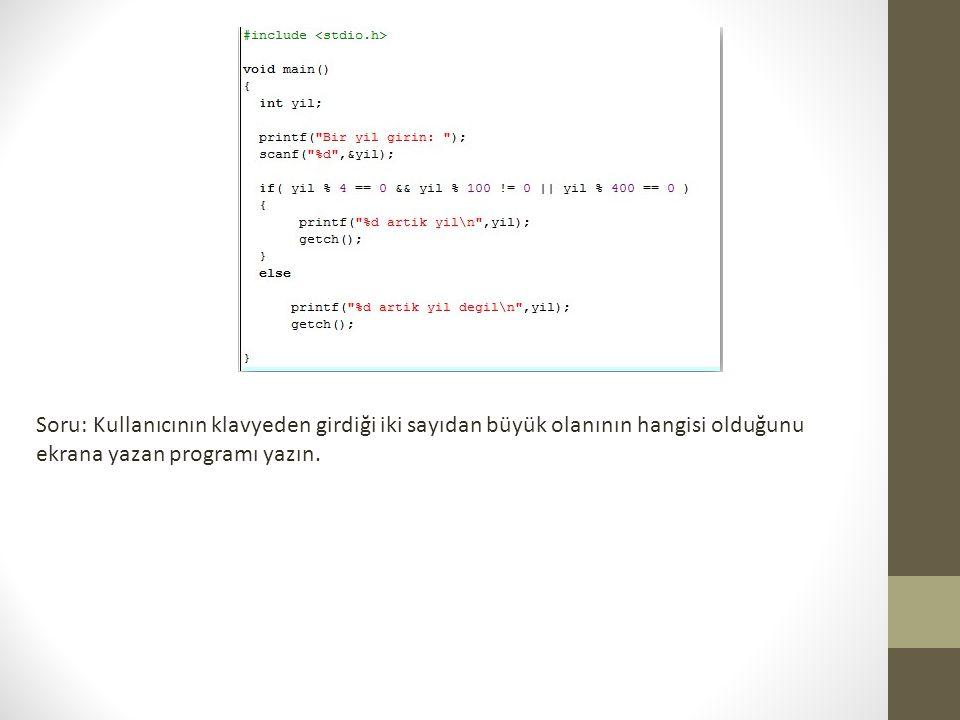 Soru: Kullanıcının klavyeden girdiği iki sayıdan büyük olanının hangisi olduğunu ekrana yazan programı yazın.