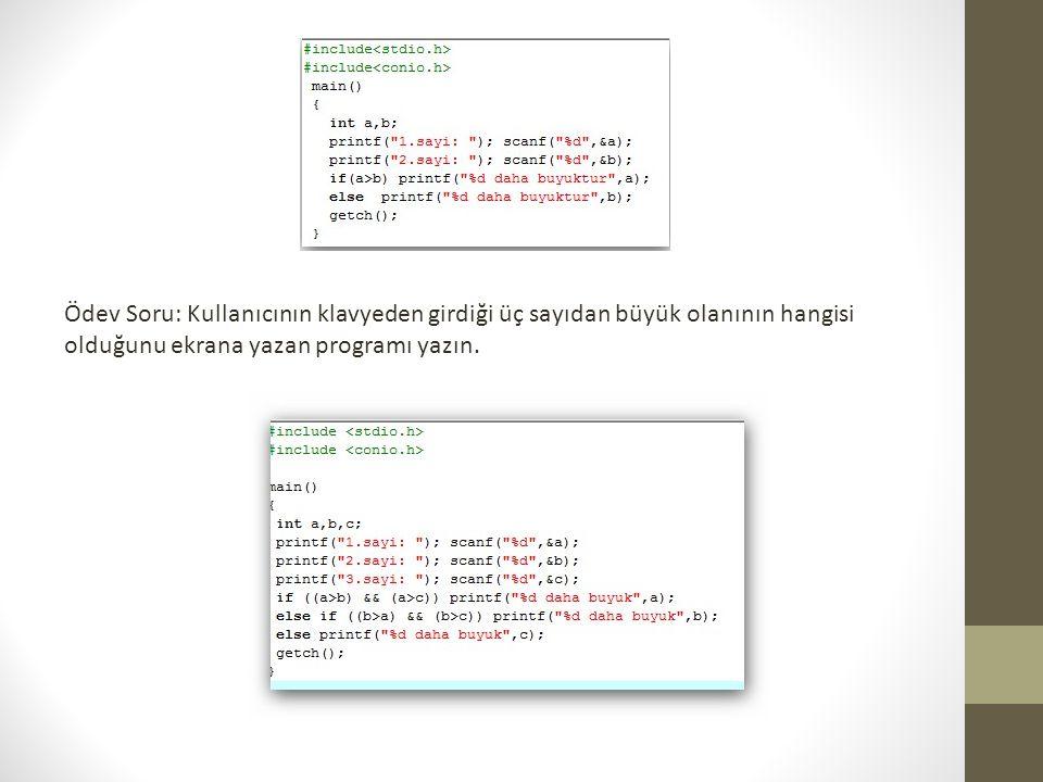 Ödev Soru: Kullanıcının klavyeden girdiği üç sayıdan büyük olanının hangisi olduğunu ekrana yazan programı yazın.