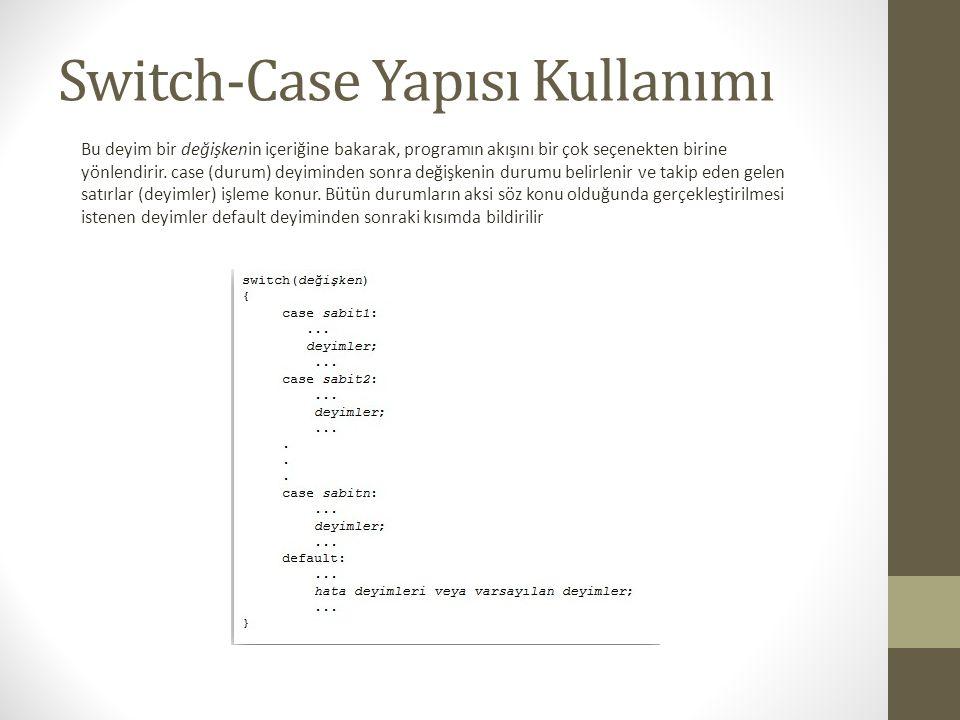Switch-Case Yapısı Kullanımı Bu deyim bir değişkenin içeriğine bakarak, programın akışını bir çok seçenekten birine yönlendirir. case (durum) deyimind