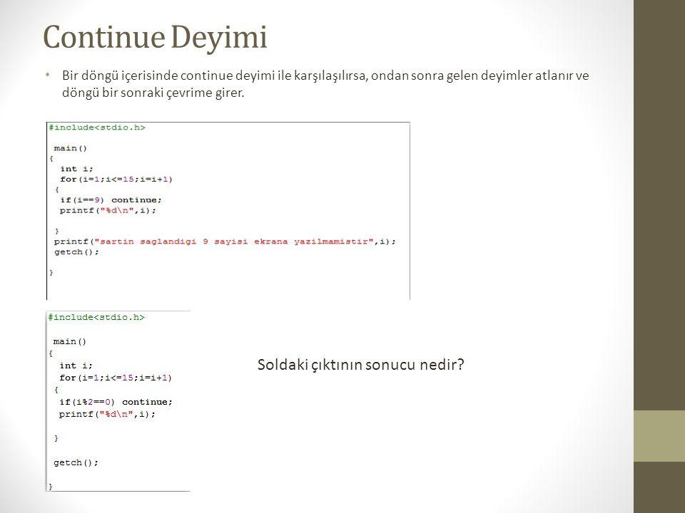 Continue Deyimi Bir döngü içerisinde continue deyimi ile karşılaşılırsa, ondan sonra gelen deyimler atlanır ve döngü bir sonraki çevrime girer. Soldak