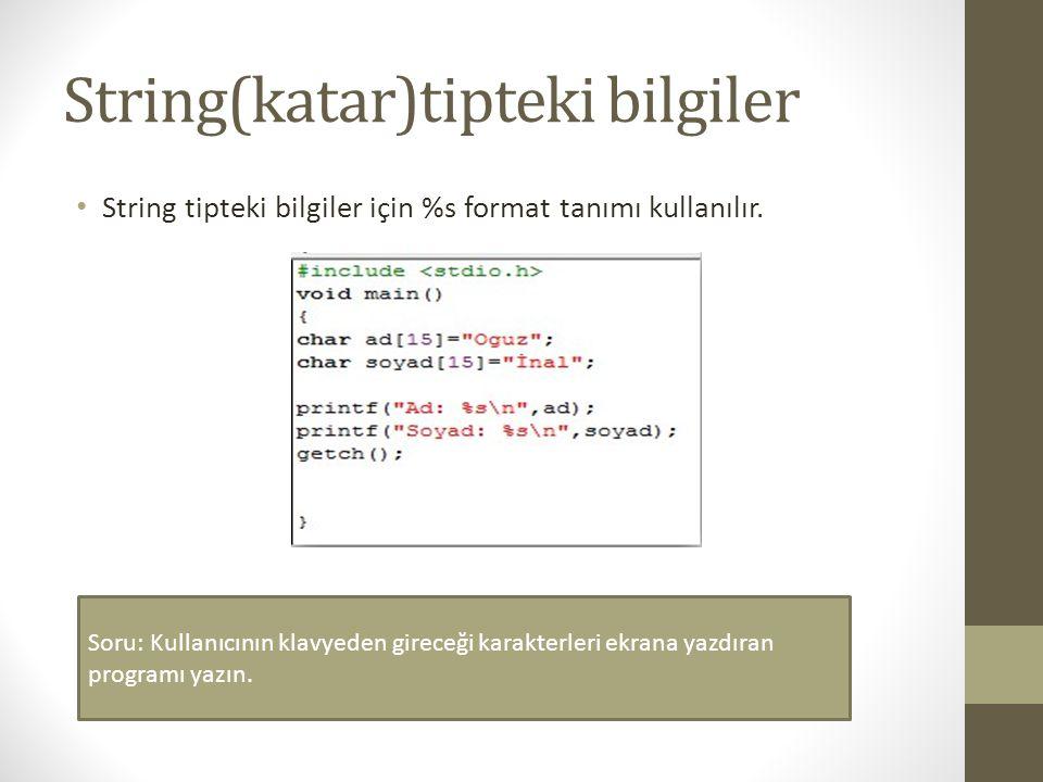 String(katar)tipteki bilgiler String tipteki bilgiler için %s format tanımı kullanılır. Soru: Kullanıcının klavyeden gireceği karakterleri ekrana yazd