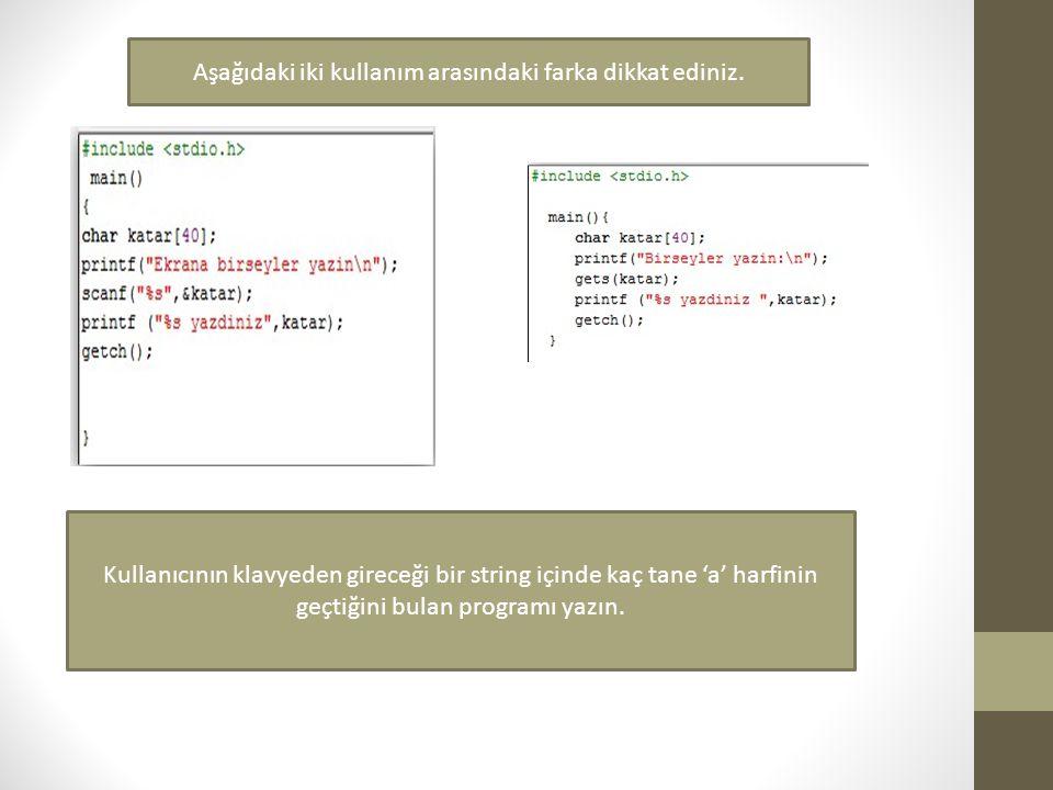 Kullanıcının klavyeden gireceği bir string içinde kaç tane 'a' harfinin geçtiğini bulan programı yazın. Aşağıdaki iki kullanım arasındaki farka dikkat