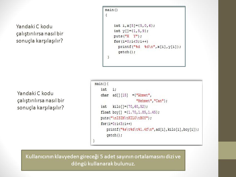 Yandaki C kodu çalıştırılırsa nasıl bir sonuçla karşılaşılır? Kullanıcının klavyeden gireceği 5 adet sayının ortalamasını dizi ve döngü kullanarak bul