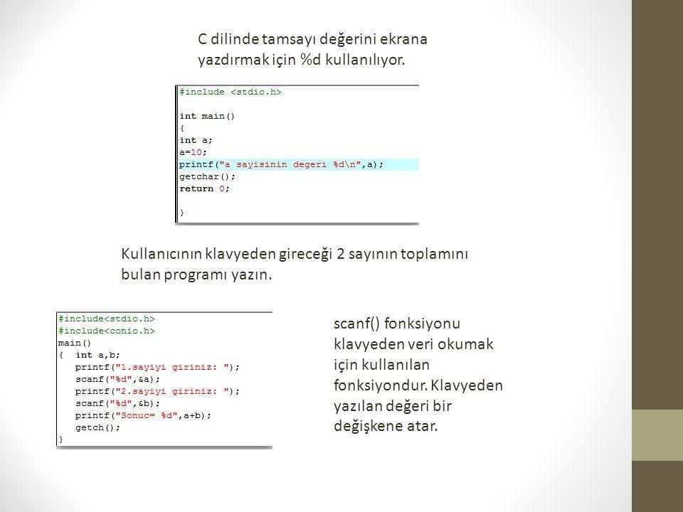 C dilinde tamsayı değerini ekrana yazdırmak için %d kullanılıyor. Kullanıcının klavyeden gireceği 2 sayının toplamını bulan programı yazın. scanf() fo