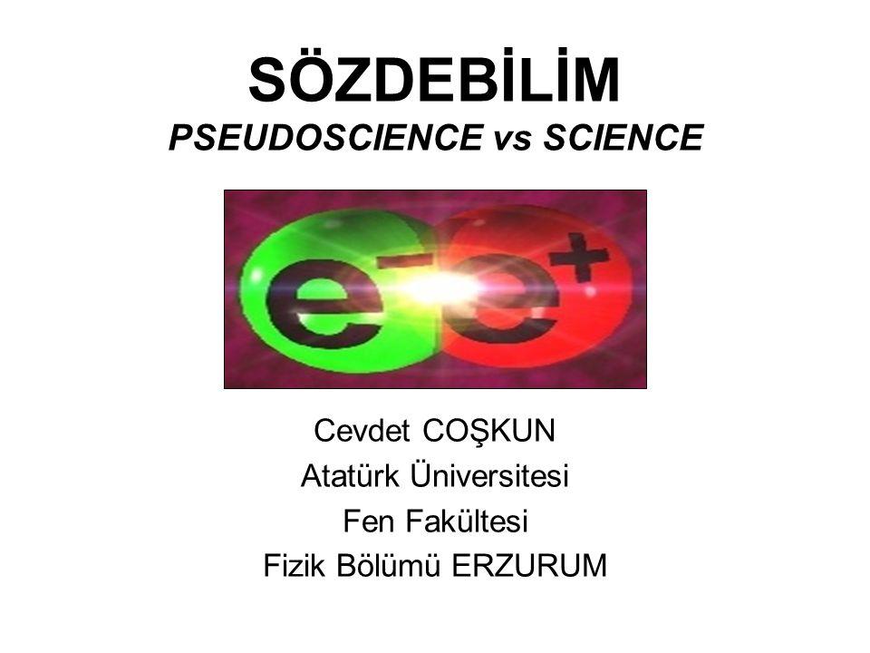 SÖZDEBİLİM PSEUDOSCIENCE vs SCIENCE Cevdet COŞKUN Atatürk Üniversitesi Fen Fakültesi Fizik Bölümü ERZURUM