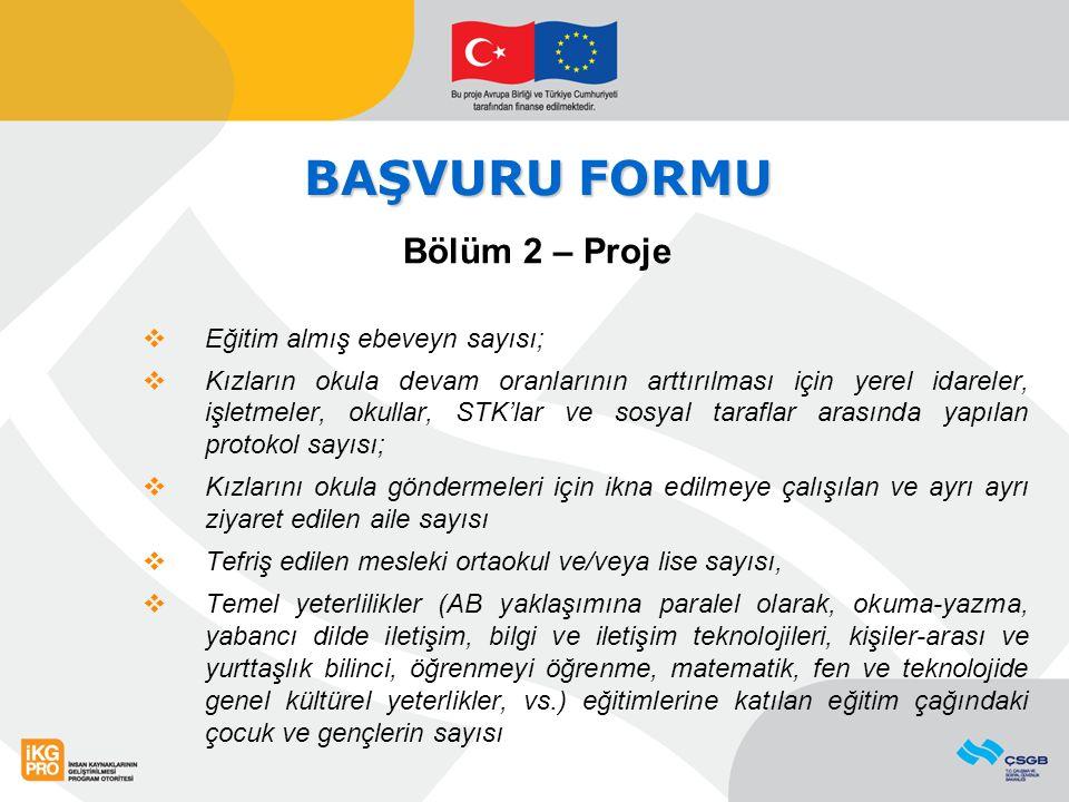 BAŞVURU FORMU Bölüm 2 – Proje  Eğitim almış ebeveyn sayısı;  Kızların okula devam oranlarının arttırılması için yerel idareler, işletmeler, okullar,