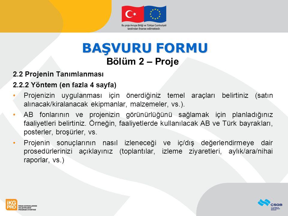 BAŞVURU FORMU Bölüm 2 – Proje 2.2 Projenin Tanımlanması 2.2.2 Yöntem (en fazla 4 sayfa) Projenizin uygulanması için önerdiğiniz temel araçları belirti