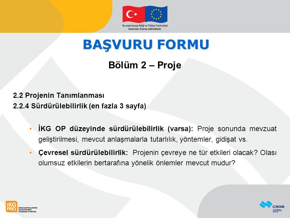 BAŞVURU FORMU Bölüm 2 – Proje 2.2 Projenin Tanımlanması 2.2.4 Sürdürülebilirlik (en fazla 3 sayfa) İKG OP düzeyinde sürdürülebilirlik (varsa): Proje s