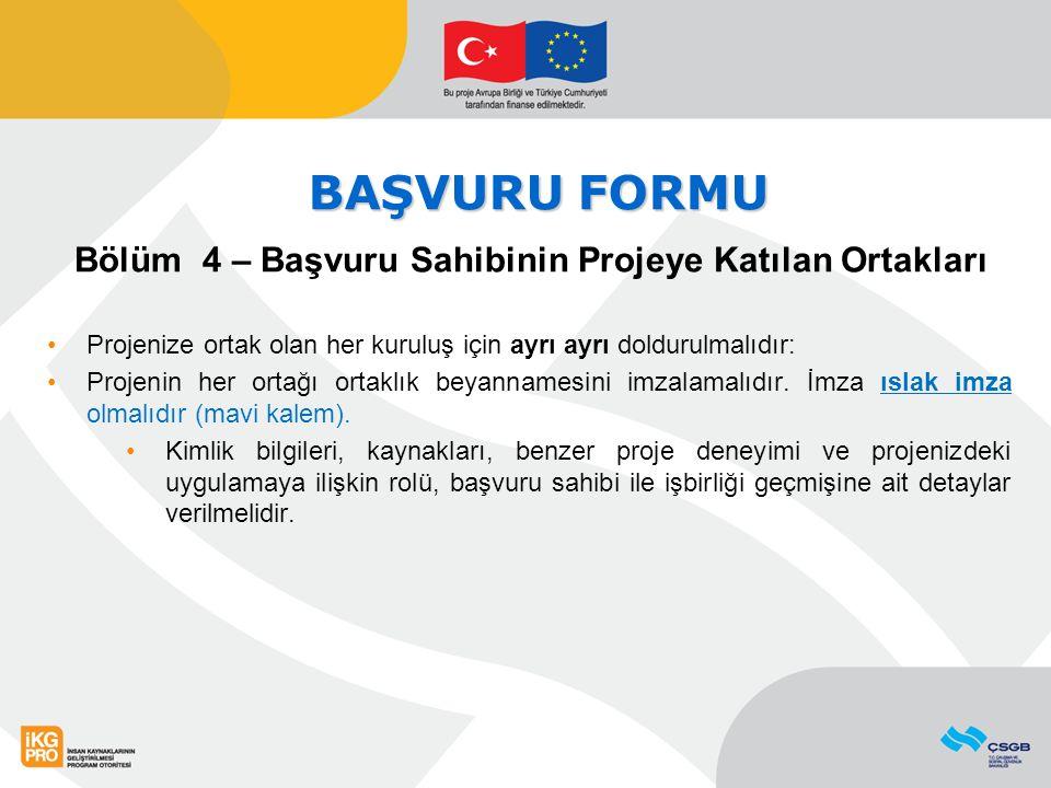 BAŞVURU FORMU Bölüm 4 – Başvuru Sahibinin Projeye Katılan Ortakları Projenize ortak olan her kuruluş için ayrı ayrı doldurulmalıdır: Projenin her orta