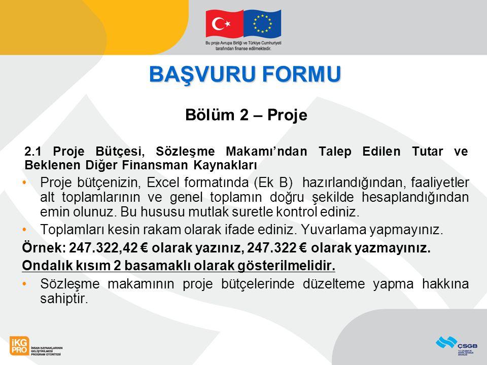 BAŞVURU FORMU Bölüm 2 – Proje 2.1 Proje Bütçesi, Sözleşme Makamı'ndan Talep Edilen Tutar ve Beklenen Diğer Finansman Kaynakları Proje bütçenizin, Exce