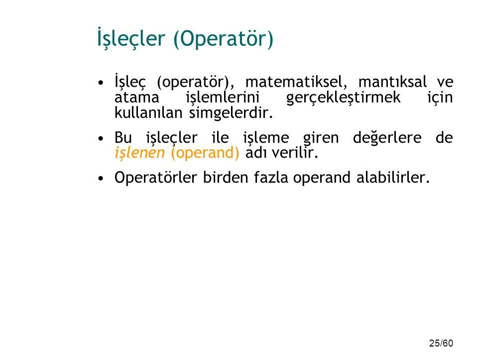 25/60 İşleçler (Operatör) İşleç (operatör), matematiksel, mantıksal ve atama işlemlerini gerçekleştirmek için kullanılan simgelerdir. Bu işleçler ile