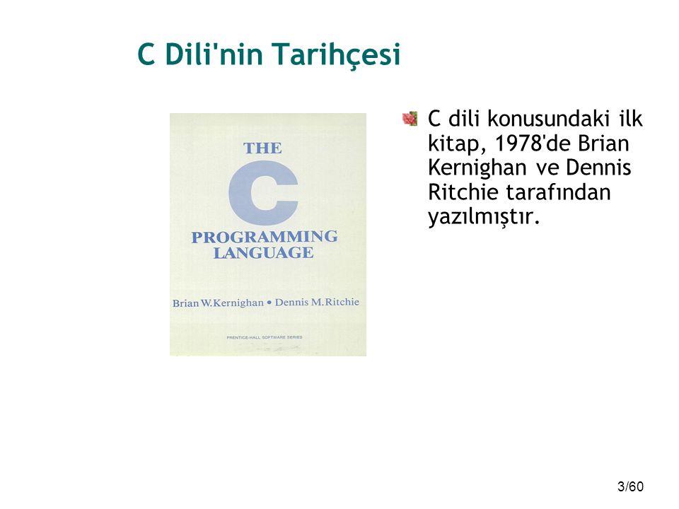 4/60 C Dili nin Tarihçesi 1983 yılında C programlama dilini standardize etmek amacıyla toplanan bir komite ANSI C (American National Standart Institute) standardını tanımlamıştır.