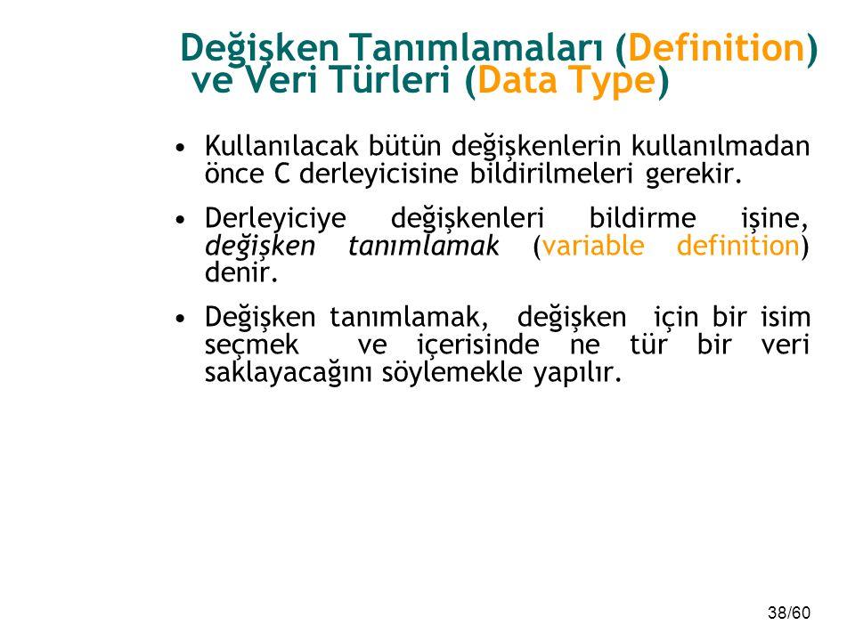 38/60 Değişken Tanımlamaları (Definition) ve Veri Türleri (Data Type) Kullanılacak bütün değişkenlerin kullanılmadan önce C derleyicisine bildirilmele