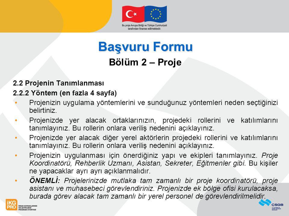 Başvuru Formu Bölüm 2 – Proje 2.2 Projenin Tanımlanması 2.2.2 Yöntem (en fazla 4 sayfa) Projenizin uygulama yöntemlerini ve sunduğunuz yöntemleri nede
