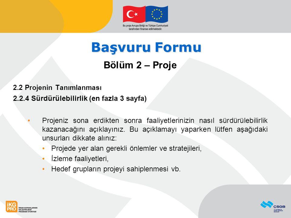 Başvuru Formu Bölüm 2 – Proje 2.2 Projenin Tanımlanması 2.2.4 Sürdürülebilirlik (en fazla 3 sayfa) Projeniz sona erdikten sonra faaliyetlerinizin nası