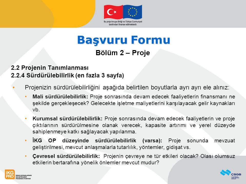 Başvuru Formu Bölüm 2 – Proje 2.2 Projenin Tanımlanması 2.2.4 Sürdürülebilirlik (en fazla 3 sayfa) Projenizin sürdürülebilirliğini aşağıda belirtilen
