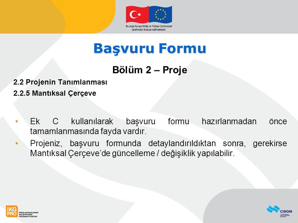 Başvuru Formu Bölüm 2 – Proje 2.2 Projenin Tanımlanması 2.2.5 Mantıksal Çerçeve Ek C kullanılarak başvuru formu hazırlanmadan önce tamamlanmasında fay