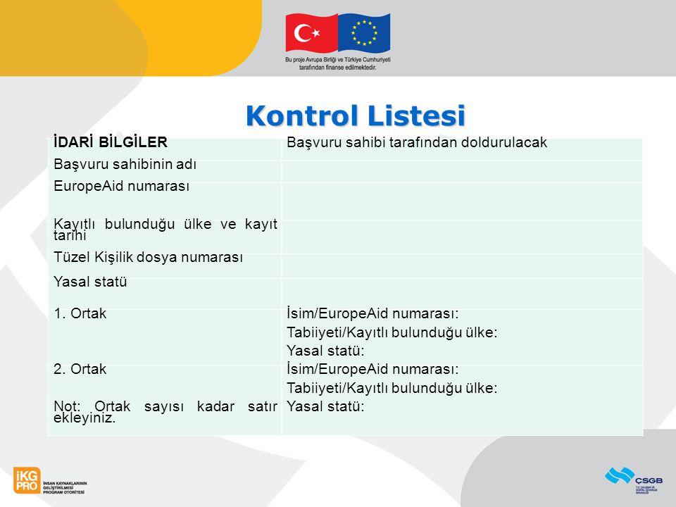 Kontrol Listesi İDARİ BİLGİLERBaşvuru sahibi tarafından doldurulacak Başvuru sahibinin adı EuropeAid numarası Kayıtlı bulunduğu ülke ve kayıt tarihi T