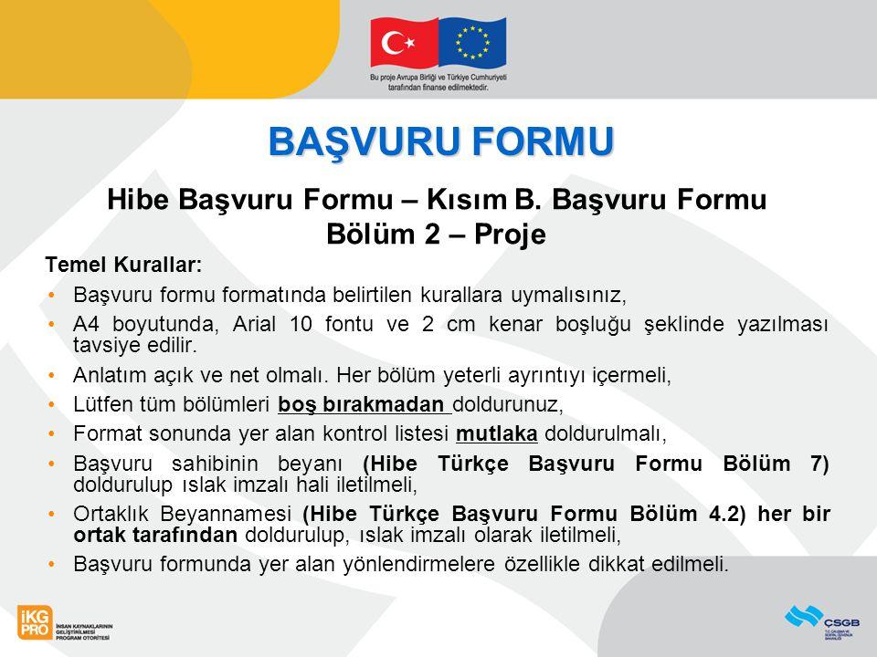 BAŞVURU FORMU Hibe Başvuru Formu – Kısım B. Başvuru Formu Bölüm 2 – Proje Temel Kurallar: Başvuru formu formatında belirtilen kurallara uymalısınız, A