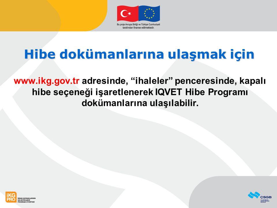 """www.ikg.gov.tr adresinde, """"ihaleler"""" penceresinde, kapalı hibe seçeneği işaretlenerek IQVET Hibe Programı dokümanlarına ulaşılabilir. Hibe dokümanları"""