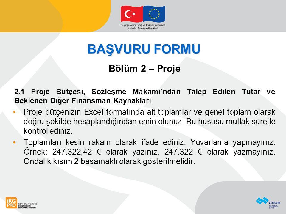 BAŞVURU FORMU Bölüm 2 – Proje 2.1 Proje Bütçesi, Sözleşme Makamı'ndan Talep Edilen Tutar ve Beklenen Diğer Finansman Kaynakları Proje bütçenizin Excel