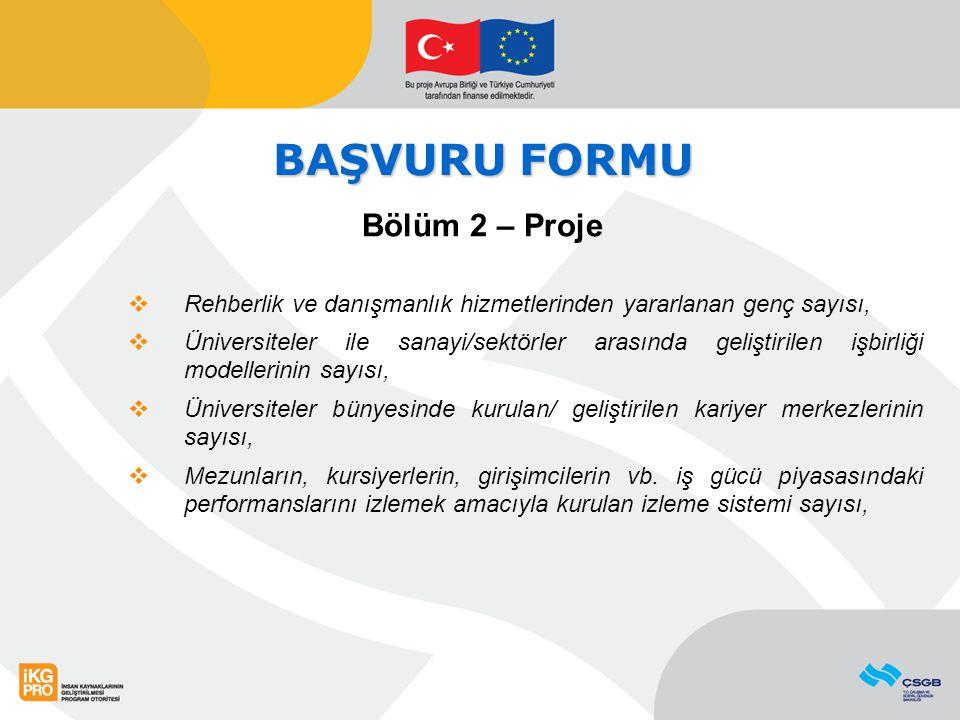 BAŞVURU FORMU Bölüm 2 – Proje  Rehberlik ve danışmanlık hizmetlerinden yararlanan genç sayısı,  Üniversiteler ile sanayi/sektörler arasında geliştir
