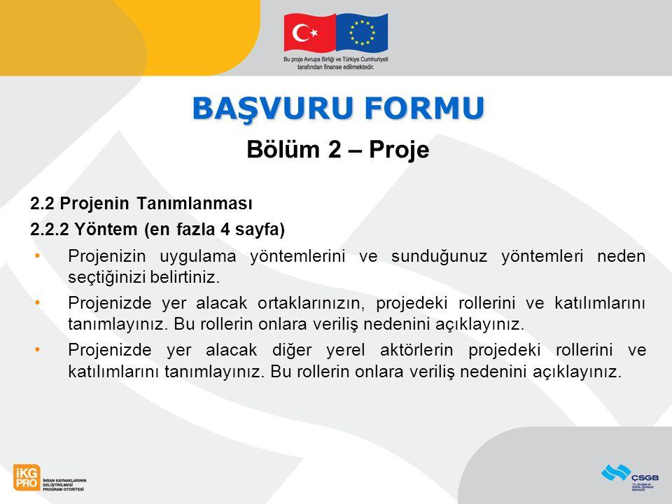 BAŞVURU FORMU Bölüm 2 – Proje 2.2 Projenin Tanımlanması 2.2.2 Yöntem (en fazla 4 sayfa) Projenizin uygulama yöntemlerini ve sunduğunuz yöntemleri neden seçtiğinizi belirtiniz.