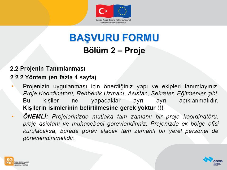 BAŞVURU FORMU Bölüm 2 – Proje 2.2 Projenin Tanımlanması 2.2.2 Yöntem (en fazla 4 sayfa) Projenizin uygulanması için önerdiğiniz yapı ve ekipleri tanımlayınız.
