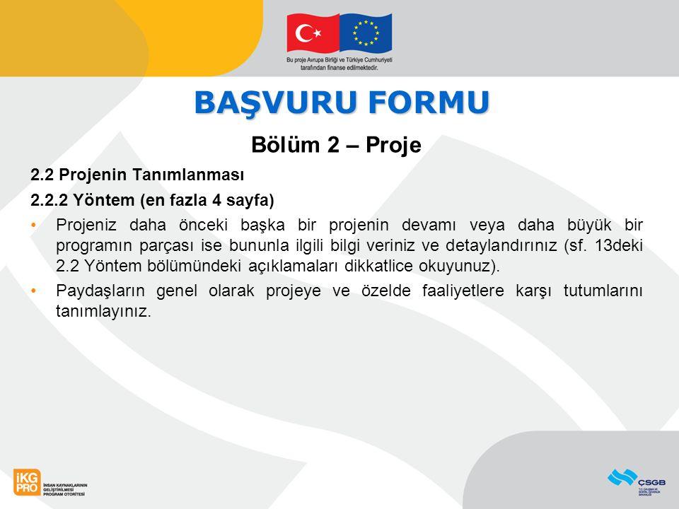 BAŞVURU FORMU Bölüm 2 – Proje 2.2 Projenin Tanımlanması 2.2.2 Yöntem (en fazla 4 sayfa) Projeniz daha önceki başka bir projenin devamı veya daha büyük bir programın parçası ise bununla ilgili bilgi veriniz ve detaylandırınız (sf.