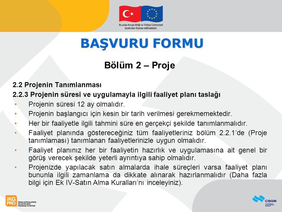 BAŞVURU FORMU Bölüm 2 – Proje 2.2 Projenin Tanımlanması 2.2.3 Projenin süresi ve uygulamayla ilgili faaliyet planı taslağı Projenin süresi 12 ay olmal
