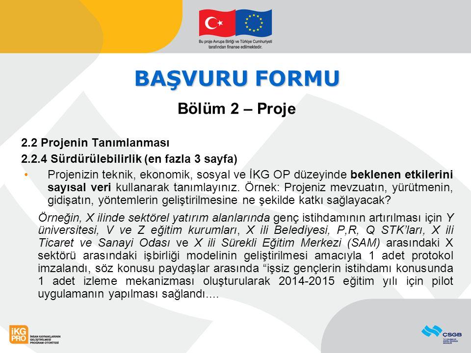 BAŞVURU FORMU Bölüm 2 – Proje 2.2 Projenin Tanımlanması 2.2.4 Sürdürülebilirlik (en fazla 3 sayfa) Projenizin teknik, ekonomik, sosyal ve İKG OP düzey