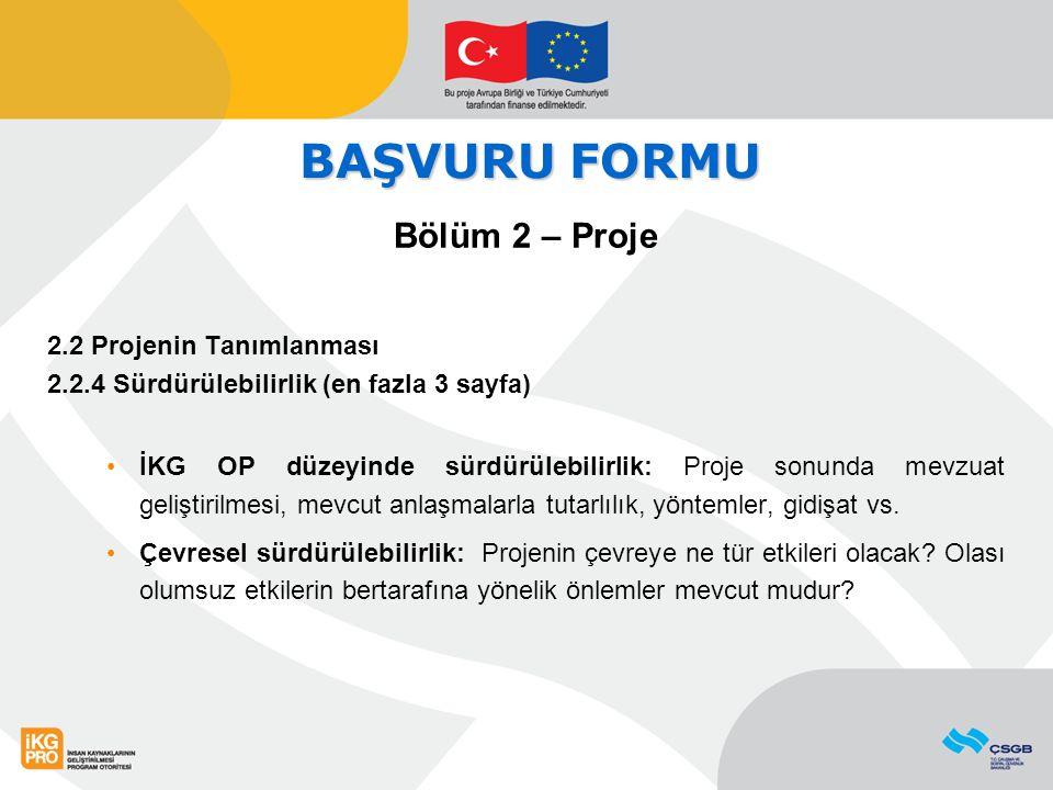 BAŞVURU FORMU Bölüm 2 – Proje 2.2 Projenin Tanımlanması 2.2.4 Sürdürülebilirlik (en fazla 3 sayfa) İKG OP düzeyinde sürdürülebilirlik: Proje sonunda mevzuat geliştirilmesi, mevcut anlaşmalarla tutarlılık, yöntemler, gidişat vs.