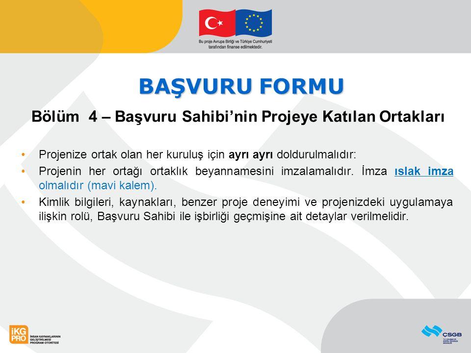 BAŞVURU FORMU Bölüm 4 – Başvuru Sahibi'nin Projeye Katılan Ortakları Projenize ortak olan her kuruluş için ayrı ayrı doldurulmalıdır: Projenin her ort