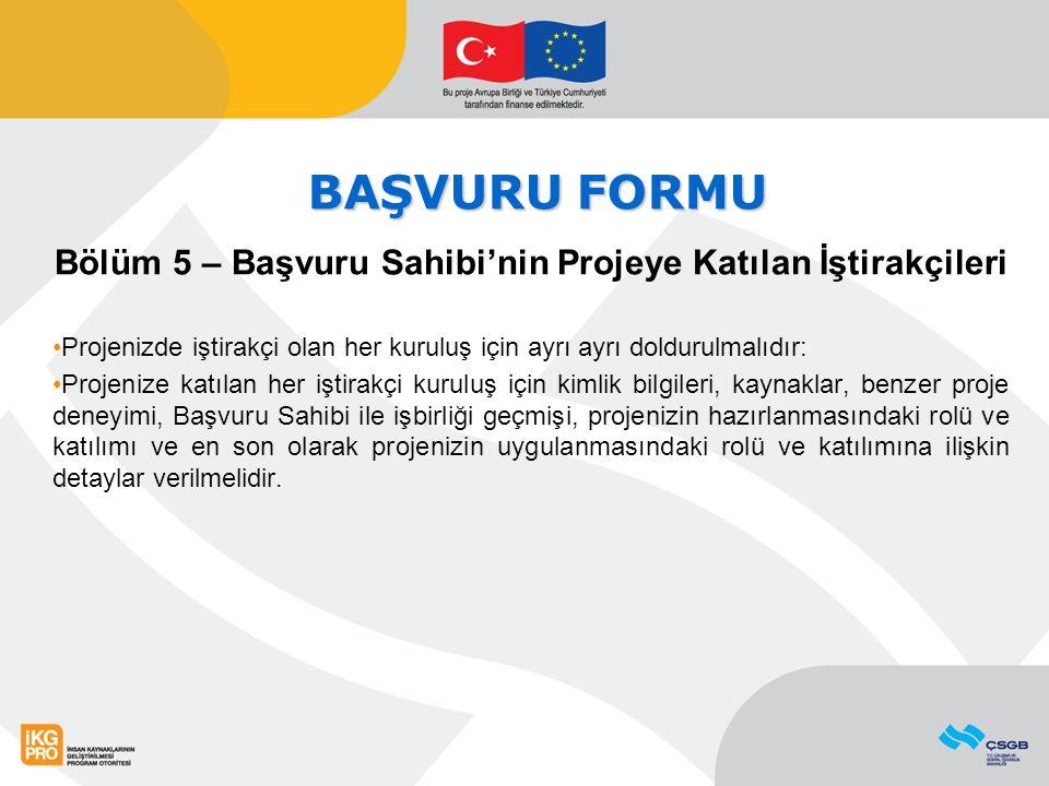 BAŞVURU FORMU Bölüm 5 – Başvuru Sahibi'nin Projeye Katılan İştirakçileri Projenizde iştirakçi olan her kuruluş için ayrı ayrı doldurulmalıdır: Projeni