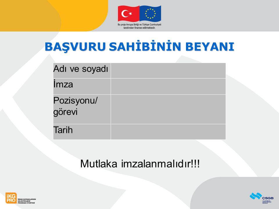 BAŞVURU SAHİBİNİN BEYANI Mutlaka imzalanmalıdır!!! Adı ve soyadı İmza Pozisyonu/ görevi Tarih