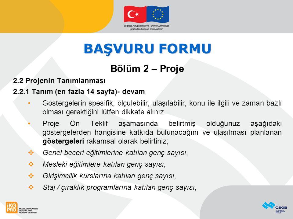 BAŞVURU FORMU Bölüm 2 – Proje 2.2 Projenin Tanımlanması 2.2.1 Tanım (en fazla 14 sayfa)- devam Göstergelerin spesifik, ölçülebilir, ulaşılabilir, konu