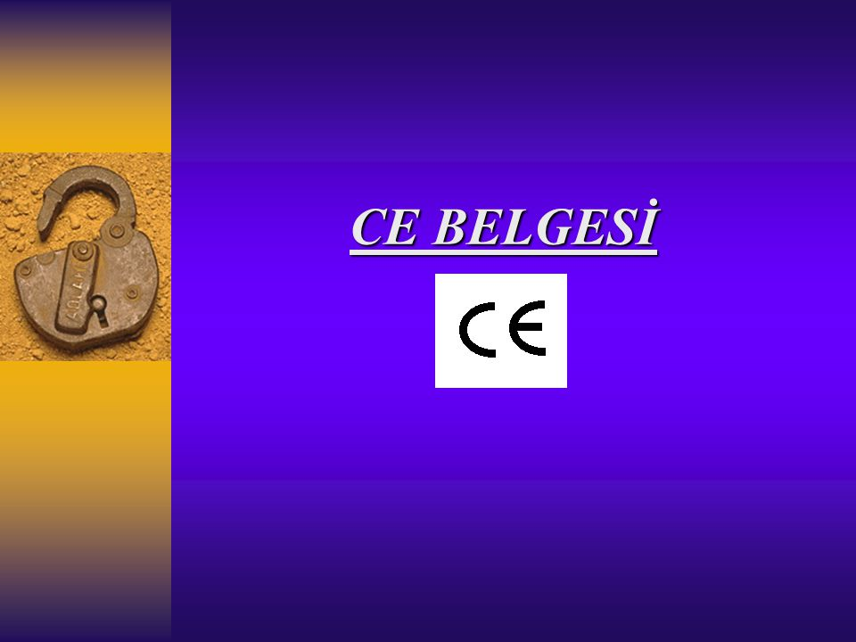 CE işareti uygulaması Türkiye'de ne zaman başlayacak.