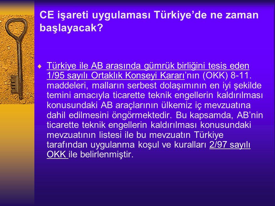 CE işareti uygulaması Türkiye'de ne zaman başlayacak?  Türkiye ile AB arasında gümrük birliğini tesis eden 1/95 sayılı Ortaklık Konseyi Kararı'nın (O