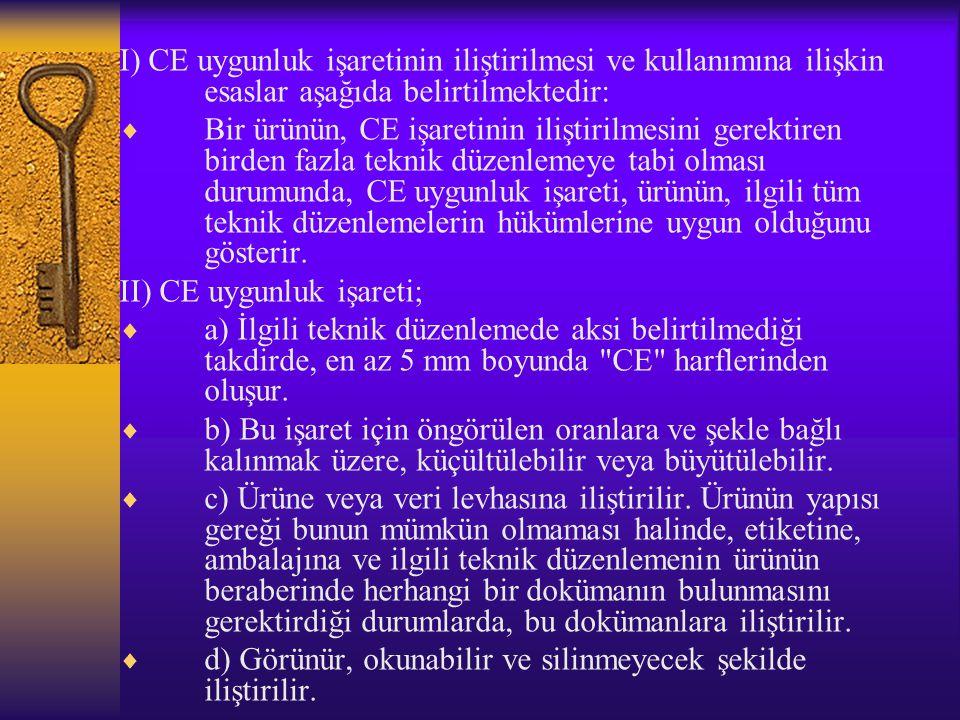 I) CE uygunluk işaretinin iliştirilmesi ve kullanımına ilişkin esaslar aşağıda belirtilmektedir:  Bir ürünün, CE işaretinin iliştirilmesini gerektire