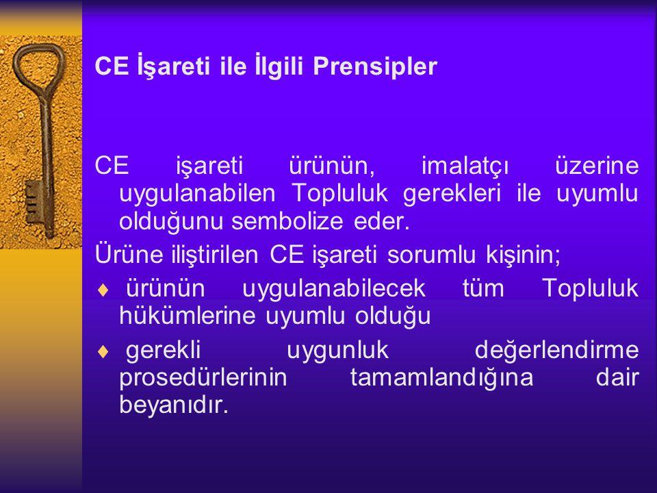 CE İşareti ile İlgili Prensipler CE işareti ürünün, imalatçı üzerine uygulanabilen Topluluk gerekleri ile uyumlu olduğunu sembolize eder. Ürüne ilişti