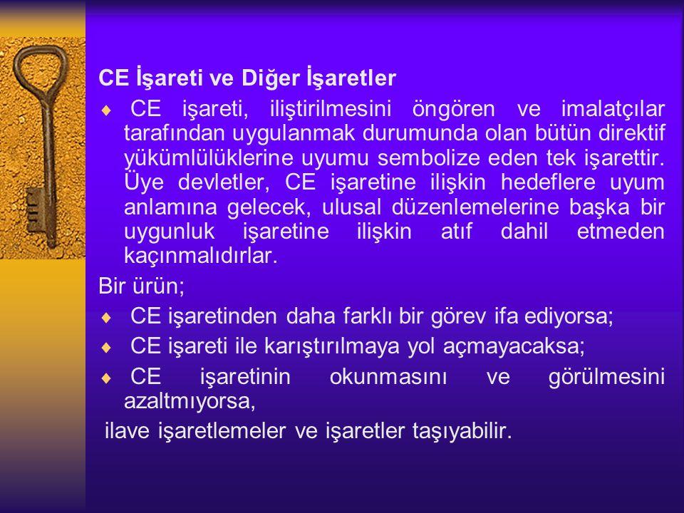 CE İşareti ve Diğer İşaretler  CE işareti, iliştirilmesini öngören ve imalatçılar tarafından uygulanmak durumunda olan bütün direktif yükümlülüklerin