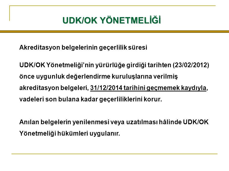 UDK/OK YÖNETMELİĞİ Akreditasyon belgelerinin geçerlilik süresi UDK/OK Yönetmeliği'nin yürürlüğe girdiği tarihten (23/02/2012) önce uygunluk değerlendi