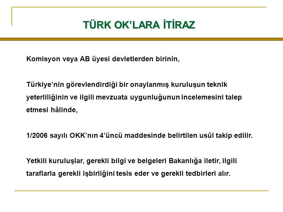 TÜRK OK'LARA İTİRAZ Komisyon veya AB üyesi devletlerden birinin, Türkiye'nin görevlendirdiği bir onaylanmış kuruluşun teknik yeterliliğinin ve ilgili